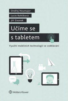 Lucie Rohlíková, Jiří Zounek, Ondřej Neumajer: Učíme se s tabletem cena od 269 Kč