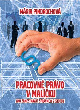 Mária Pindrochová: Pracovné právo v malíčku cena od 227 Kč