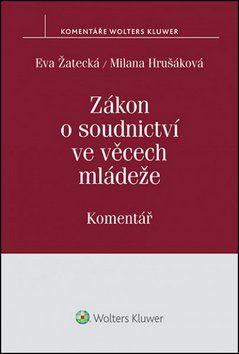 Eva Žatecká, Milana Hrušáková: Zákon o soudnictví ve věcech mládeže cena od 574 Kč