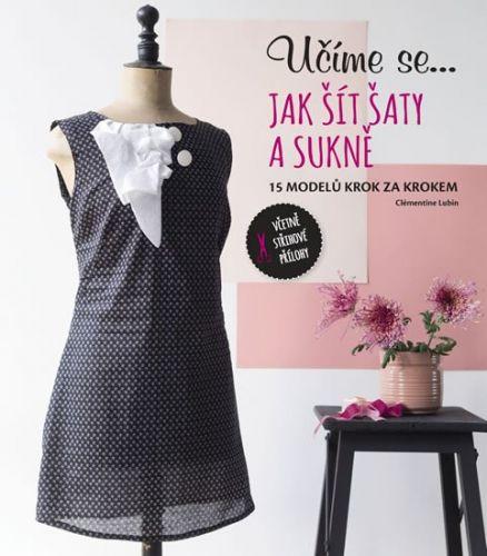 Lubin Clémentine: Učíme se... Jak šít šaty a sukně - 15 modelů krok za krokem cena od 219 Kč