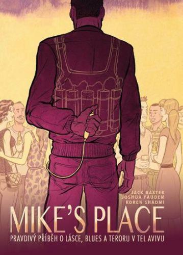 Jack Baxter, Joshua Faudem: MIKE'S PLACE, Pravdivý příběh o lásce, blues a teroru v Tel Avivu - brož. cena od 194 Kč