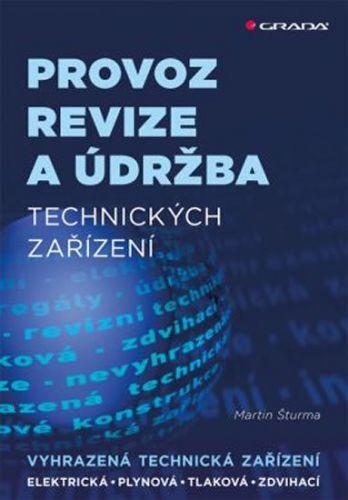 Martin Šturma: Provoz, revize a údržba technických zařízení - Elektrická, plynová, tlaková, zdvihací cena od 193 Kč