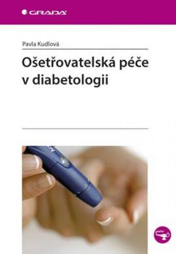 Pavla Kudlová: Ošetřovatelská péče v diabetologii cena od 227 Kč