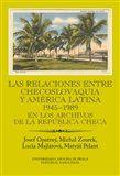 Josef Opatrný, Michal Zourek, Lucia Majlátová, Matyáš Pelant: Las relaciones entre Checoslovaquia y América Latina 1945-1989 cena od 276 Kč