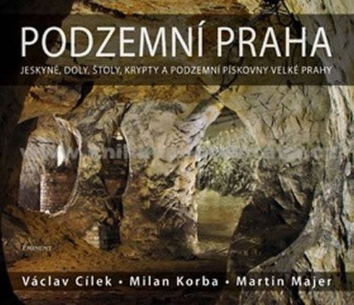 Milan Korba, Martin Majer, Václav Cílek: Podzemní Praha - Jeskyně, doly, štoly, krypty a podzemní pískovny velké Prahy cena od 409 Kč