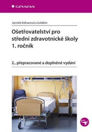 Kelnarová Jarmila a: Ošetřovatelství pro střední zdravotnické školy - 1. ročník cena od 217 Kč