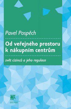Pavel Pospěch: Od veřejného prostoru k nákupním centrům cena od 252 Kč