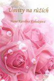 Hana Karolina Kobulejová: Úsvity na růžích cena od 95 Kč