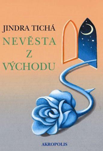 Jindra Tichá: Nevěsta z Východu cena od 63 Kč