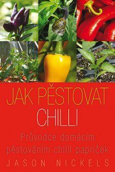 Jason Nickels: Jak pěstovat chilli cena od 201 Kč