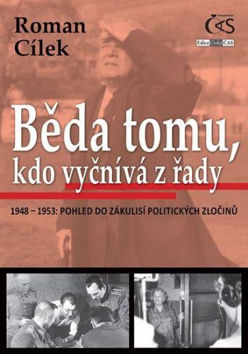 Roman Cílek: Běda tomu, kdo vyčnívá z řady (1948-1953: pohled do zákulisí politických zločinů) cena od 145 Kč