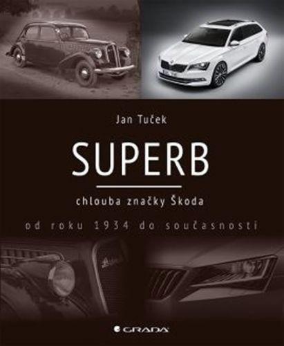 Jan Tuček: Superb chlouba značky Škoda od roku 1934 do současnosti cena od 336 Kč