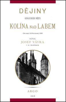 Josef Vávra: Dějiny královského města Kolína nad Labem 2. cena od 198 Kč