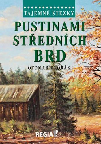Otomar Dvořák: Tajemné stezky - Pustinami středních Brd cena od 191 Kč
