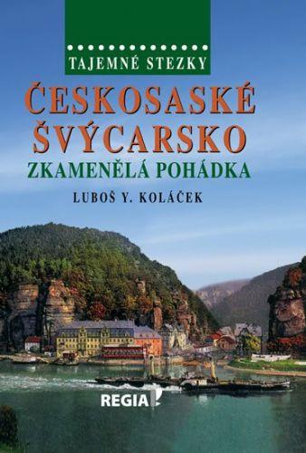 Koláček Luboš Y.: Tajemné stezky - Českosaské Švýcarsko - Zkamenělá pohádka cena od 167 Kč