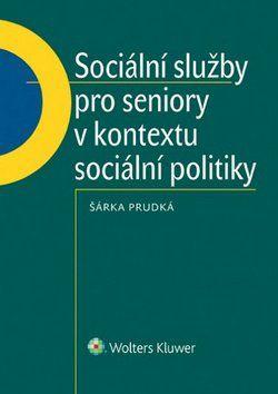 Šárka Prudká: Sociální služby pro seniory v kontextu sociální politiky cena od 335 Kč