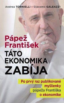 Andrea Tornielli, Giacomo Galeazzi: Pápež František: Táto ekonomika zabíja cena od 247 Kč