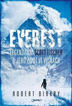 Robert Birkby: Everest - Legendární Scott Fischer a jeho život ve výškách cena od 258 Kč