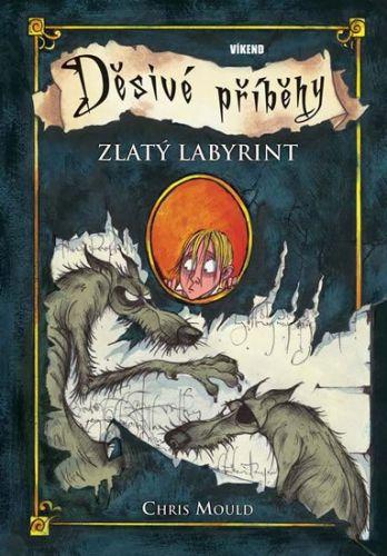 Chris Mould: Zlatý labyrint: Děsivé příběhy 6 cena od 127 Kč