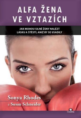 Sonya Rhodes, Susan Schneider: Alfa žena ve vztazích - Jak mohou silné ženy nalést lásku a štěstí, aniž by se usadily cena od 101 Kč