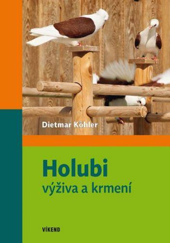 Köhler Dietmar: Holubi - výživa a krmení cena od 234 Kč
