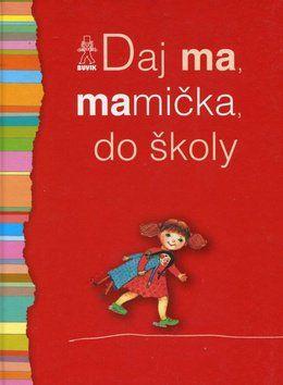 Oľga Bajusová, Mária Števková: Daj ma, mamička, do školy cena od 156 Kč