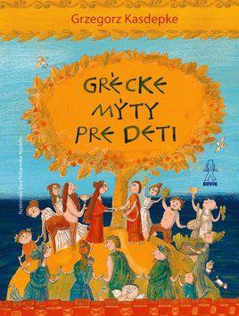 Grzegorz Kasdepke: Grécke mýty pre deti cena od 221 Kč