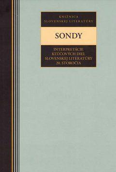 Peter Zajac: Sondy Interpretácie kľúčových diel slovenskej literatúry 20. storočia cena od 242 Kč