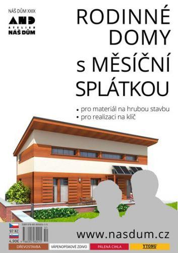 Atelier NÁŠ DŮM Rodinné domy s měsíční splátkou - Náš dům XXIX. cena od 60 Kč