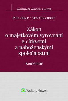 Petr Jäger, Aleš Chocholáč: Zákon o majetkovém vyrovnání s církvemi a náboženskými společnostmi. Komentář cena od 557 Kč