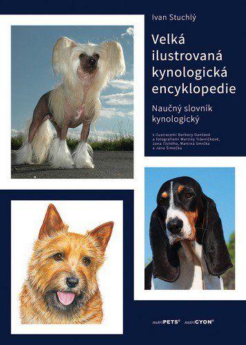 Stuchlý Ivan: Velká ilustrovaná kynologická encyklopedie - Naučný slovník kynologický cena od 1893 Kč