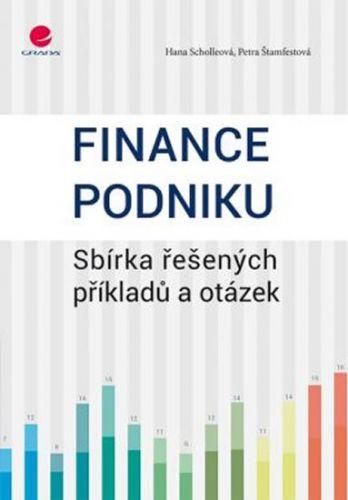 Scholleová Hana, Štamfestová Petra: Finance podniku - Sbírka řešených příkladů a otázek cena od 210 Kč