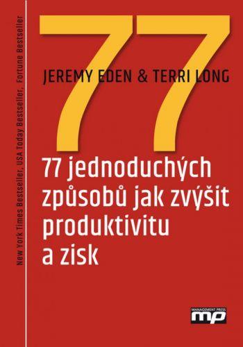 Terri Long, Jeremy Eden: 77 jednoduchých způsobů jak zvýšit produktivitu a zisk cena od 305 Kč