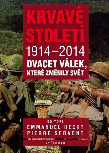 Emmanuel Hecht, Pierre Servent: Krvavé století 1914-2014 - Dvacet válečných konfliktů, které změnily svět cena od 218 Kč