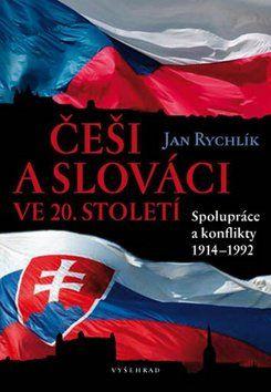 Jan Rychlík: Češi a Slováci ve 20. století - Spolupráce a konflikty 1914–1992 cena od 442 Kč