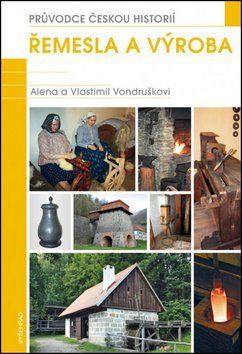 Vlastimil Vondruška, Alena Vondrušková: Řemesla a výroba - Základní encyklopedická příručka do každé knihovny cena od 293 Kč