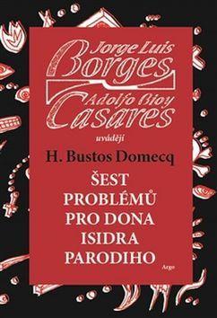Jorge Luis Borges, Adolfo Bioy Casares: Šest problémů pro dona Isidra Parodiho cena od 178 Kč