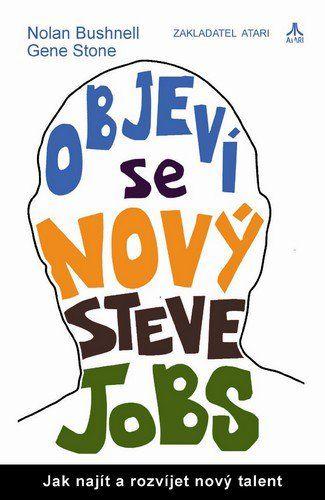 Gene Stone, Bushnell Nolan: Objeví se nový Steve Jobs? - Jak najít a rozvíjet nový talent cena od 129 Kč