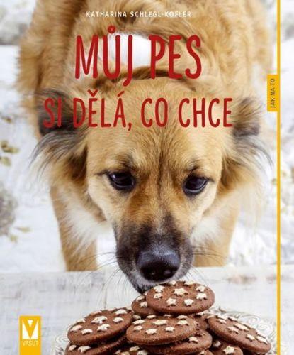 Katharina Schlegl-Kofler: Můj pes si dělá, co chce cena od 83 Kč