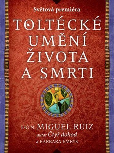 Miguel Ruiz, Barbara Emrys: Toltécké umění života a smrti cena od 166 Kč