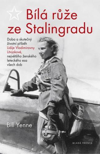 Yenne Bill: Bílá růže ze Stalingradu - Doba a skutečný životní příběh Lidije Vladimirovny Litvjakové, největšího ženského leteckého esa všech dob cena od 260 Kč