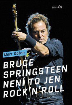Marc Dolan: Bruce Springsteen Není to jen rock'n'roll cena od 276 Kč