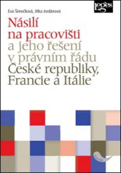 Jitka Jordánová, Eva Šimečková: Násilí na pracovišti a jeho řešení v právním řádu ČR, Francie, Itálie cena od 239 Kč