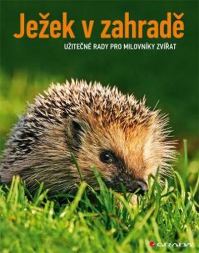 Monika Neumeier: Ježek v zahradě - Užitečné rady pro milovníky zvířat cena od 149 Kč