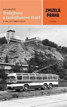 Jan Arazim: Trolejbusy a trolejbusové tratě 2 cena od 249 Kč