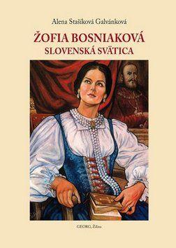 Alena Stašíková Galvánková: Žofia Bosniaková cena od 152 Kč