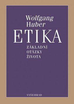 Wolfgang Huber: Etika - Základní otázky života cena od 239 Kč