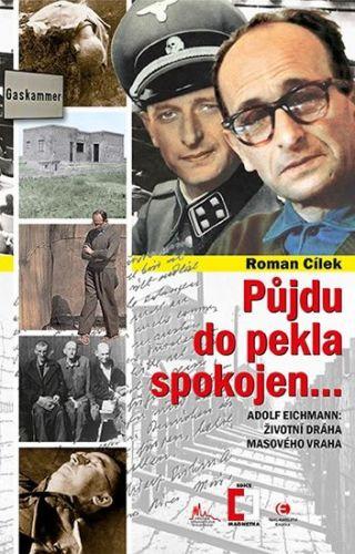 Roman Cílek: Půjdu do pekla spokojen - Adolf Eichmann: životní dráha masového vraha cena od 111 Kč
