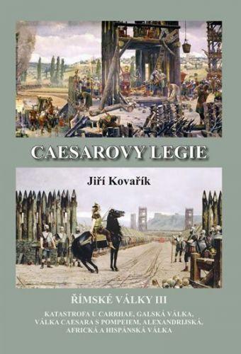 Jiří Kovářík: Caesarovy legie - Římské války III cena od 249 Kč