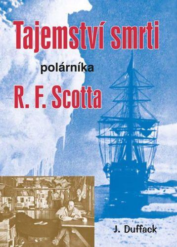 J. Duffack: Tajemství smrti polárníka R. F. Scotta cena od 186 Kč